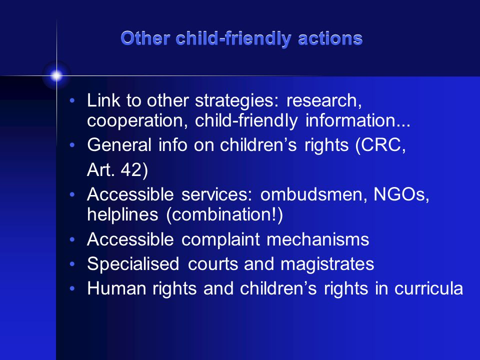 Other child-friendly actions Link to other strategies: research, cooperation, child-friendly information... General info on childrens rights (CRC, Art