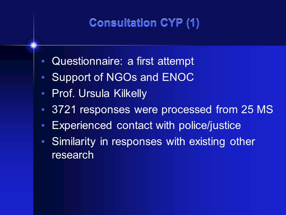 Consultation CYP (1) Questionnaire: a first attempt Support of NGOs and ENOC Prof. Ursula Kilkelly 3721 responses were processed from 25 MS Experience