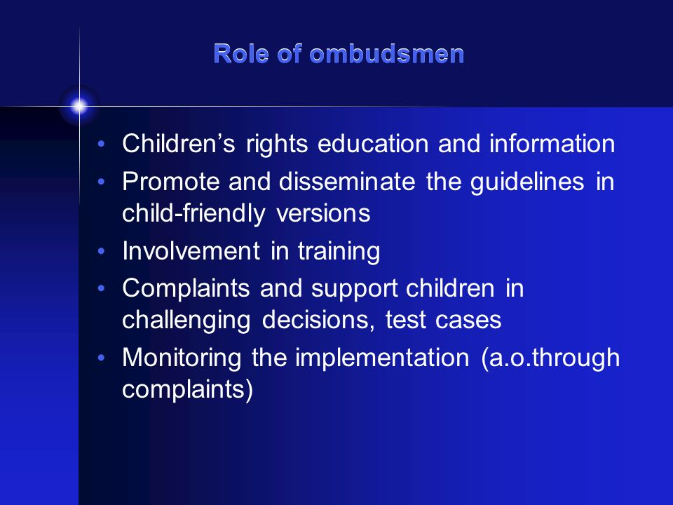 Role of ombudsmen Childrens rights education and information Promote and disseminate the guidelines in child-friendly versions Involvement in training