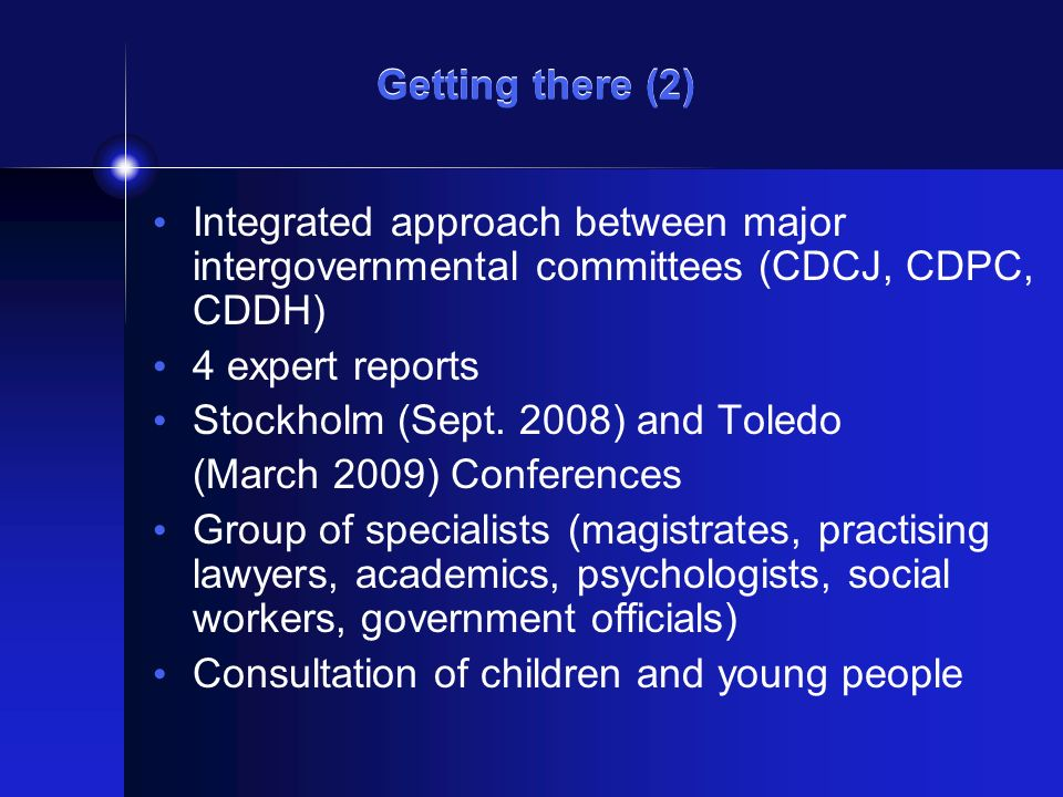 Getting there (2) Integrated approach between major intergovernmental committees (CDCJ, CDPC, CDDH) 4 expert reports Stockholm (Sept. 2008) and Toledo