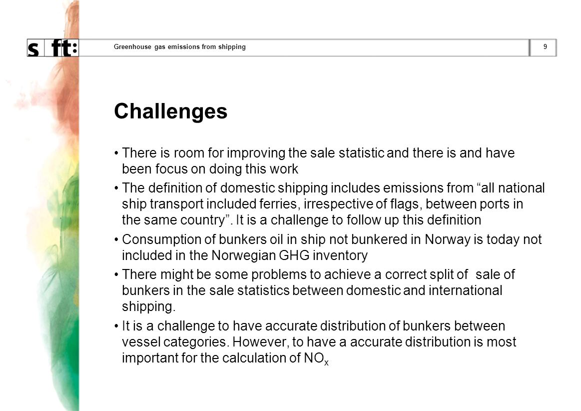 9Greenhouse gas emissions from shipping Challenges There is room for improving the sale statistic and there is and have been focus on doing this work The definition of domestic shipping includes emissions from all national ship transport included ferries, irrespective of flags, between ports in the same country.