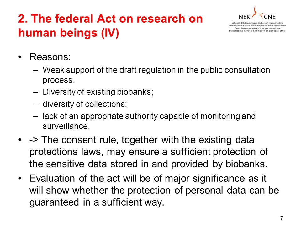 2. The federal Act on research on human beings (IV) Reasons: –Weak support of the draft regulation in the public consultation process. –Diversity of e