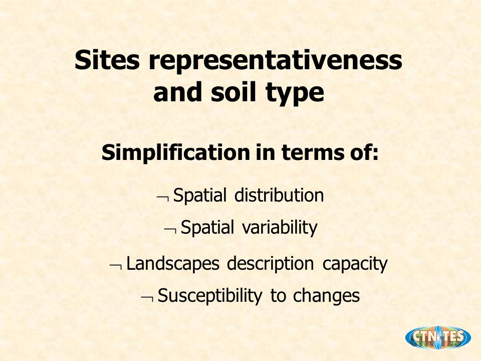 Sites representativeness and soil type Simplification in terms of: Ø Spatial distribution Ø Spatial variability Ø Landscapes description capacity Ø Susceptibility to changes