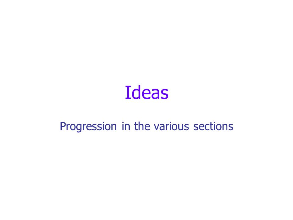 Ideas Progression in the various sections