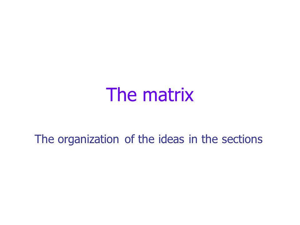 The matrix The organization of the ideas in the sections