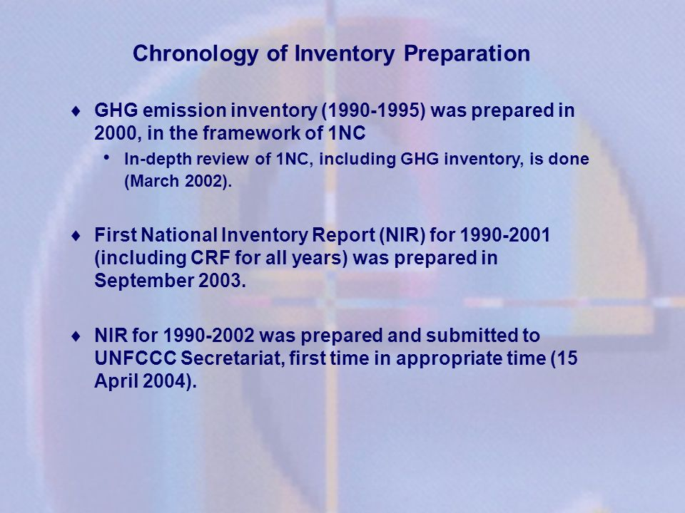 Chronology of Inventory Preparation GHG emission inventory (1990-1995) was prepared in 2000, in the framework of 1NC In-depth review of 1NC, including GHG inventory, is done (March 2002).