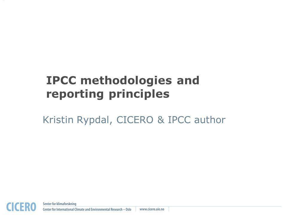 IPCC methodologies and reporting principles Kristin Rypdal, CICERO & IPCC author