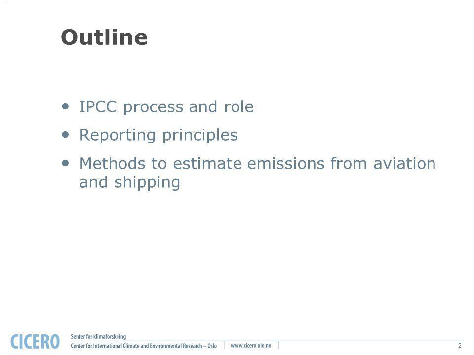2 Outline IPCC process and role Reporting principles Methods to estimate emissions from aviation and shipping