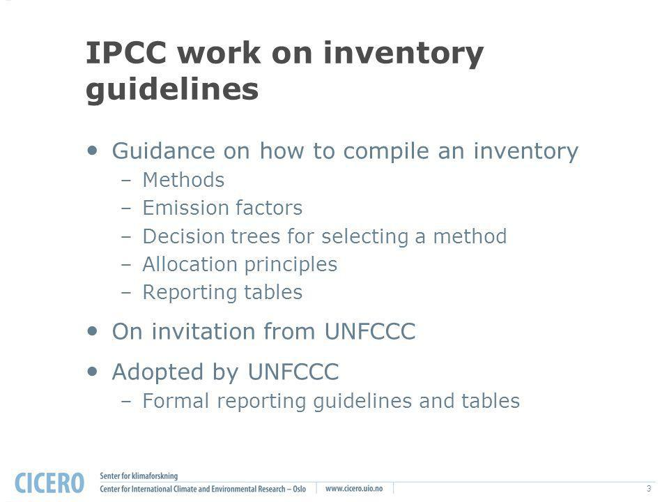 3 IPCC work on inventory guidelines Guidance on how to compile an inventory –Methods –Emission factors –Decision trees for selecting a method –Allocat
