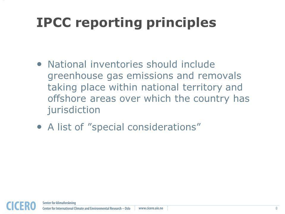 8 IPCC reporting principles National inventories should include greenhouse gas emissions and removals taking place within national territory and offsh