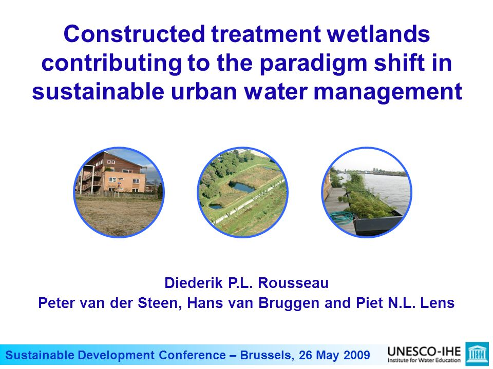 Sustainable Development Conference – Brussels, 26 May 2009 Constructed treatment wetlands contributing to the paradigm shift in sustainable urban wate