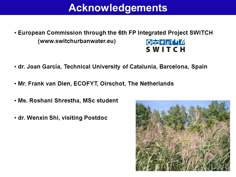 35 Natural Treatment SystemsAcknowledgements European Commission through the 6th FP Integrated Project SWITCH (www.switchurbanwater.eu) dr. Joan Garcí