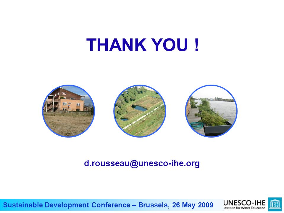 Sustainable Development Conference – Brussels, 26 May 2009 THANK YOU ! d.rousseau@unesco-ihe.org