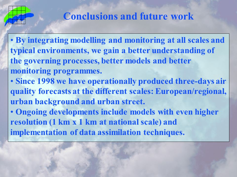 Conclusions and future work By integrating modelling and monitoring at all scales and typical environments, we gain a better understanding of the governing processes, better models and better monitoring programmes.