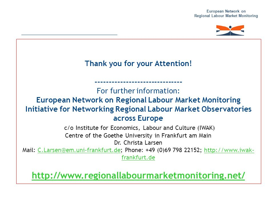 European Network on Regional Labour Market Monitoring ____________________________ Thank you for your Attention! ------------------------------- For f
