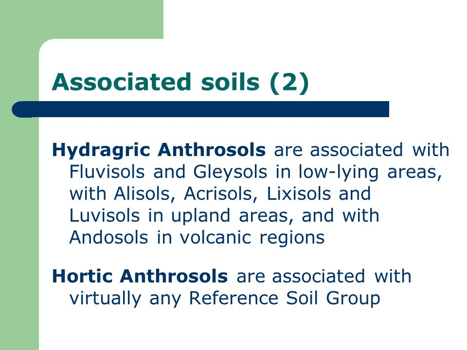Associated soils (2) Hydragric Anthrosols are associated with Fluvisols and Gleysols in low-lying areas, with Alisols, Acrisols, Lixisols and Luvisols