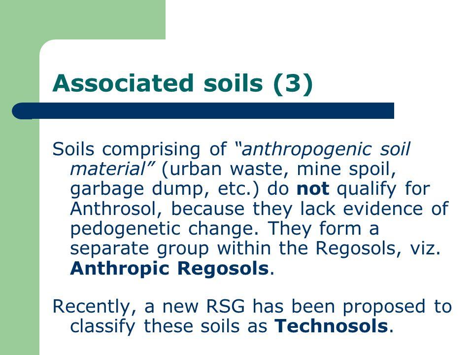 Associated soils (3) Soils comprising of anthropogenic soil material (urban waste, mine spoil, garbage dump, etc.) do not qualify for Anthrosol, becau