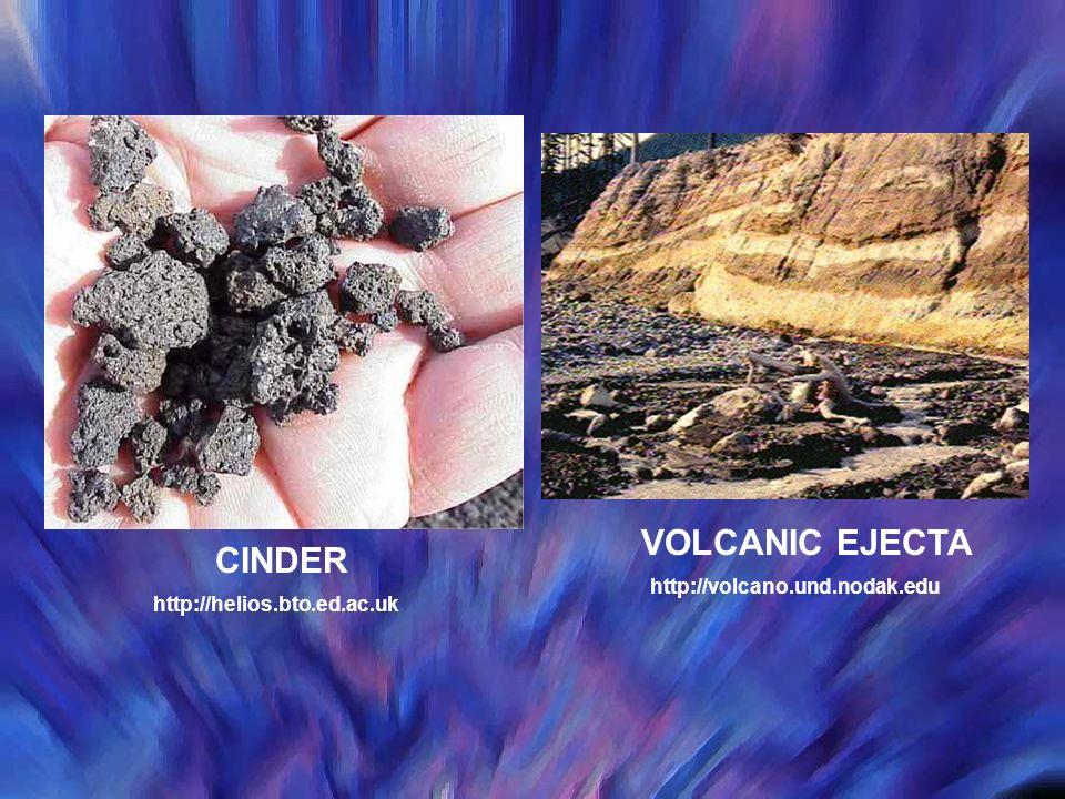 CINDER http://helios.bto.ed.ac.uk VOLCANIC EJECTA http://volcano.und.nodak.edu