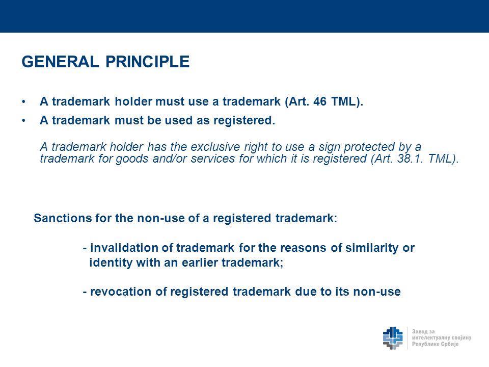 GENERAL PRINCIPLE A trademark holder must use a trademark (Art.