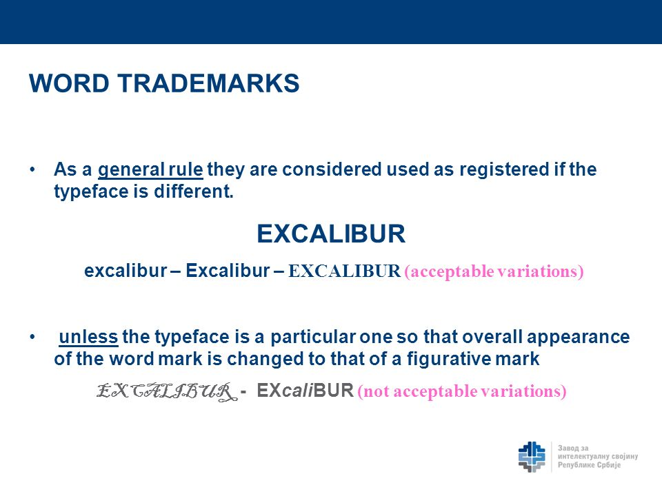 WORD TRADEMARKS As a general rule they are considered used as registered if the typeface is different. EXCALIBUR excalibur – Excalibur – EXCALIBUR (ac