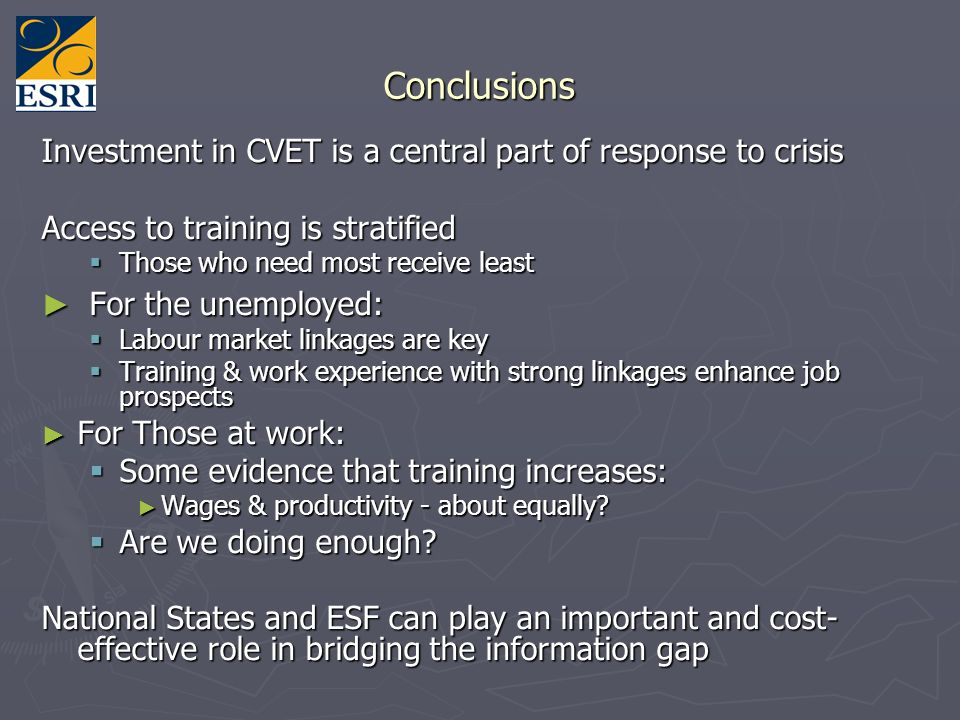 Conclusions Investment in CVET is a central part of response to crisis Access to training is stratified Those who need most receive least Those who ne