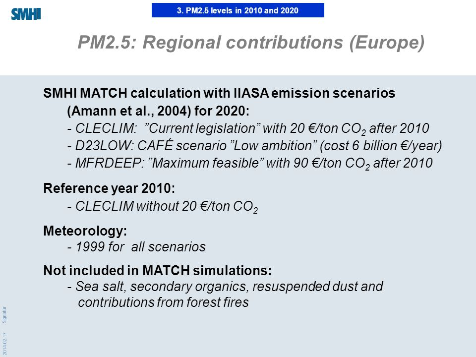 2014-02-17 Signatur 3. PM2.5 levels in 2010 and 2020 PM2.5: Regional contributions (Europe) SMHI MATCH calculation with IIASA emission scenarios (Aman