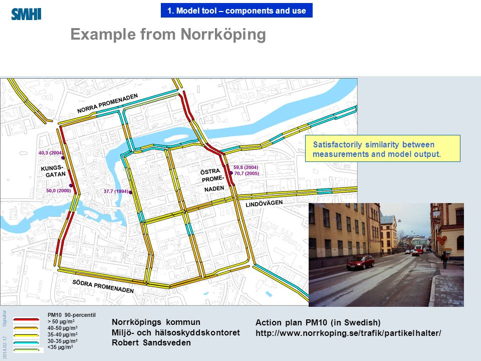 2014-02-17 Signatur Example from Norrköping PM10 90-percentil > 50 µg/m 3 40-50 µg/m 3 35-40 µg/m 3 30-35 µg/m 3 <35 µg/m 3 Norrköpings kommun Miljö-