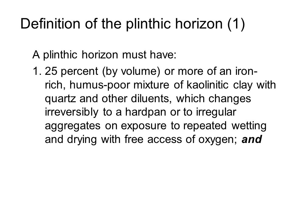 Definition of the plinthic horizon (1) A plinthic horizon must have: 1. 25 percent (by volume) or more of an iron- rich, humus-poor mixture of kaolini