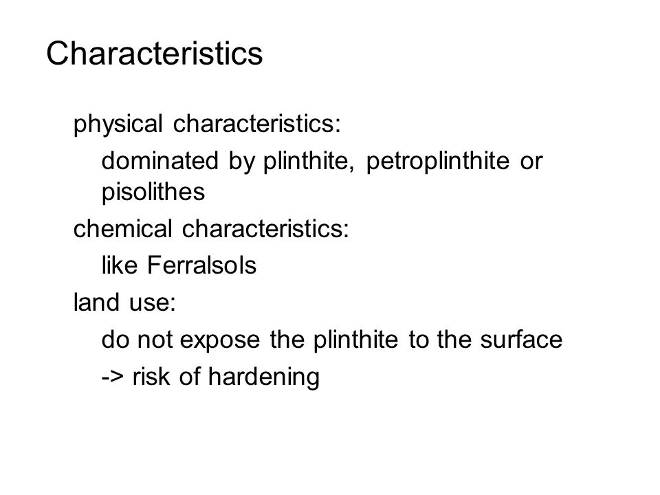 Characteristics physical characteristics: dominated by plinthite, petroplinthite or pisolithes chemical characteristics: like Ferralsols land use: do