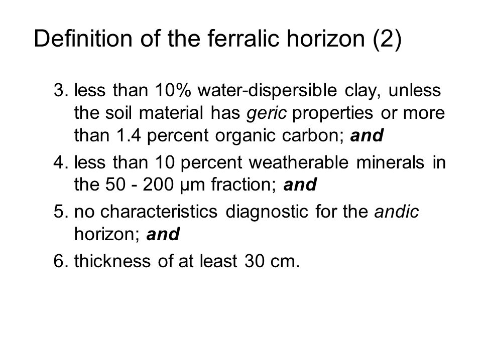 Definition of the ferralic horizon (2) 3. less than 10% water-dispersible clay, unless the soil material has geric properties or more than 1.4 percent