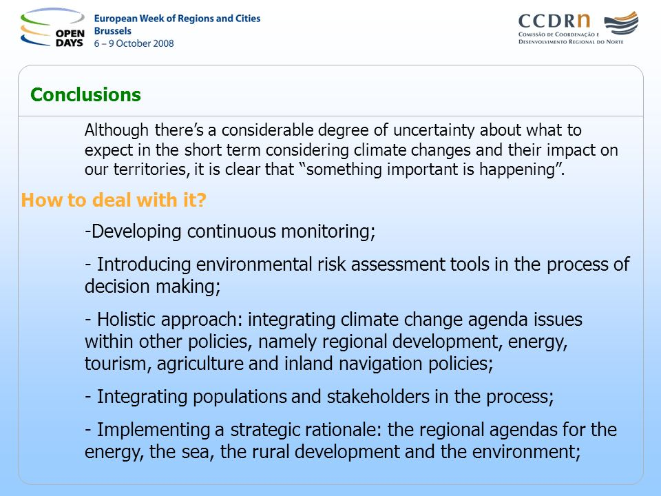 Conclusions Although theres a considerable degree of uncertainty about what to expect in the short term considering climate changes and their impact o