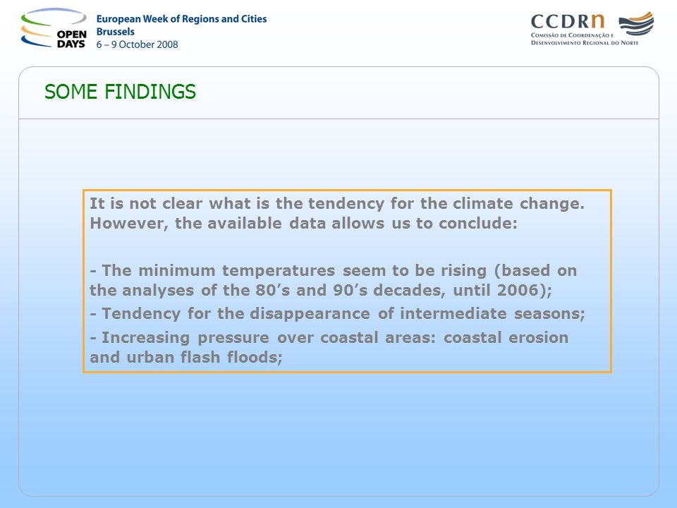 SOME FINDINGS It is not clear what is the tendency for the climate change. However, the available data allows us to conclude: - The minimum temperatur