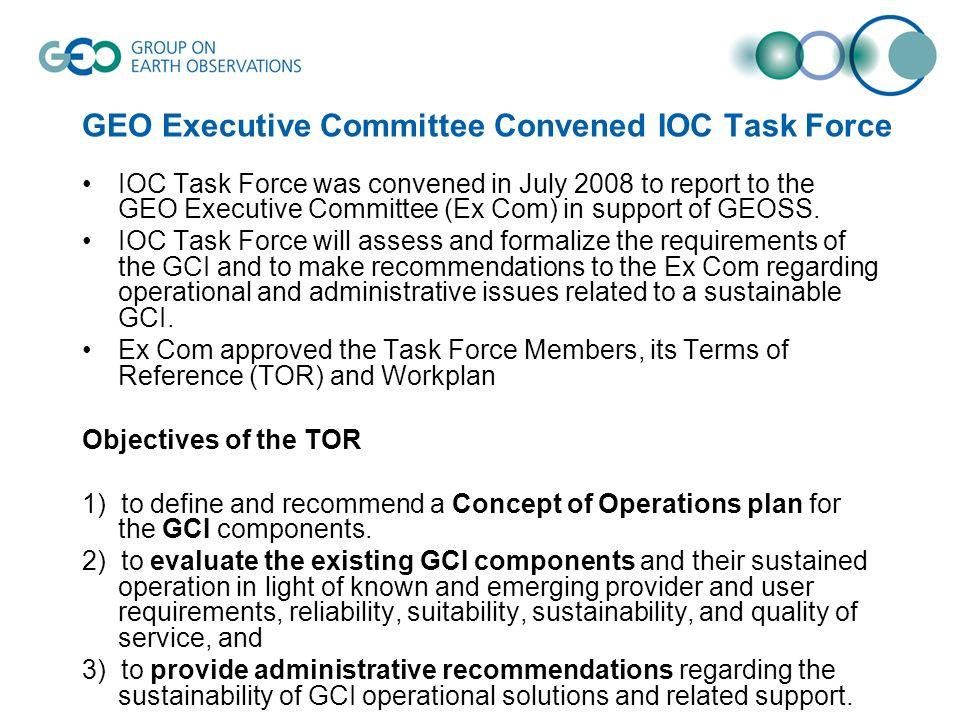 GEO Executive Committee Convened IOC Task Force IOC Task Force was convened in July 2008 to report to the GEO Executive Committee (Ex Com) in support