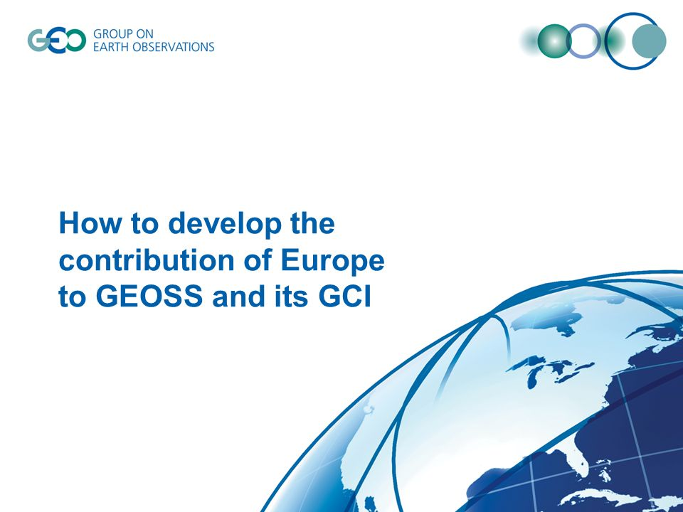 How to develop the contribution of Europe to GEOSS and its GCI