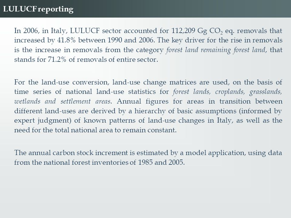 LULUCF reporting In 2006, in Italy, LULUCF sector accounted for 112,209 Gg CO 2 eq. removals that increased by 41.8% between 1990 and 2006. The key dr
