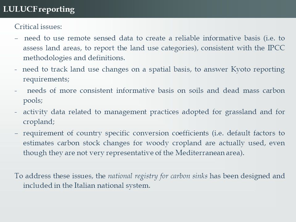 Critical issues: – need to use remote sensed data to create a reliable informative basis (i.e. to assess land areas, to report the land use categories