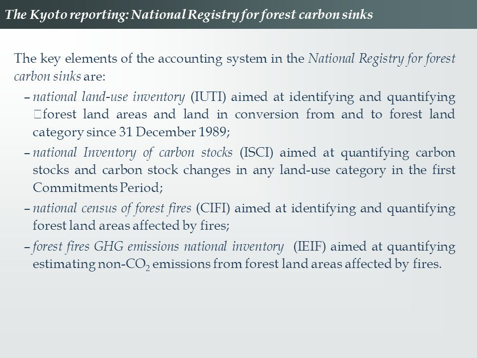 The key elements of the accounting system in the National Registry for forest carbon sinks are: – national land-use inventory (IUTI) aimed at identify