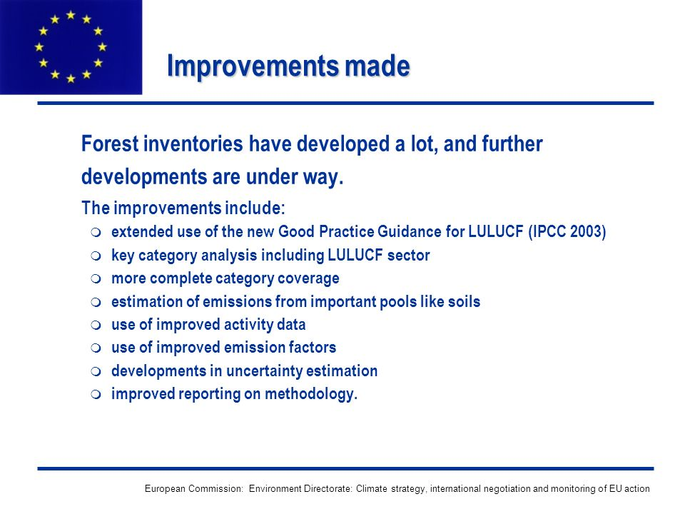 European Commission: Environment Directorate: Climate strategy, international negotiation and monitoring of EU action Improvements made Forest invento