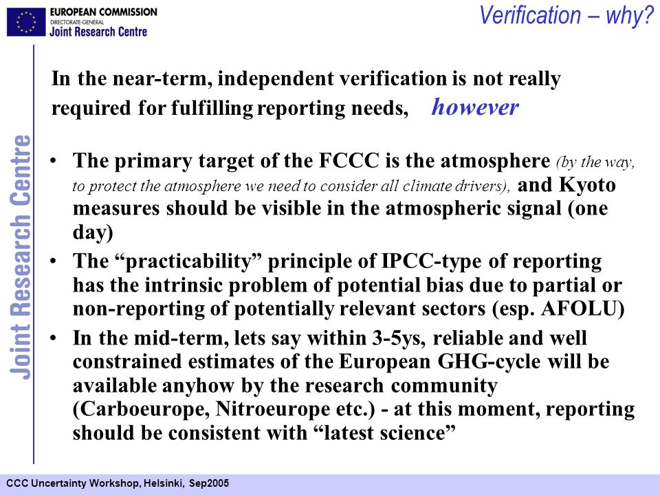 CCC Uncertainty Workshop, Helsinki, Sep2005 Conclusions: The terrestrial carbon cycle is a major climate driver At the same time it is a major unknown (e.g., high interannual variability but no annual data, quantification of ecological cycles vs.
