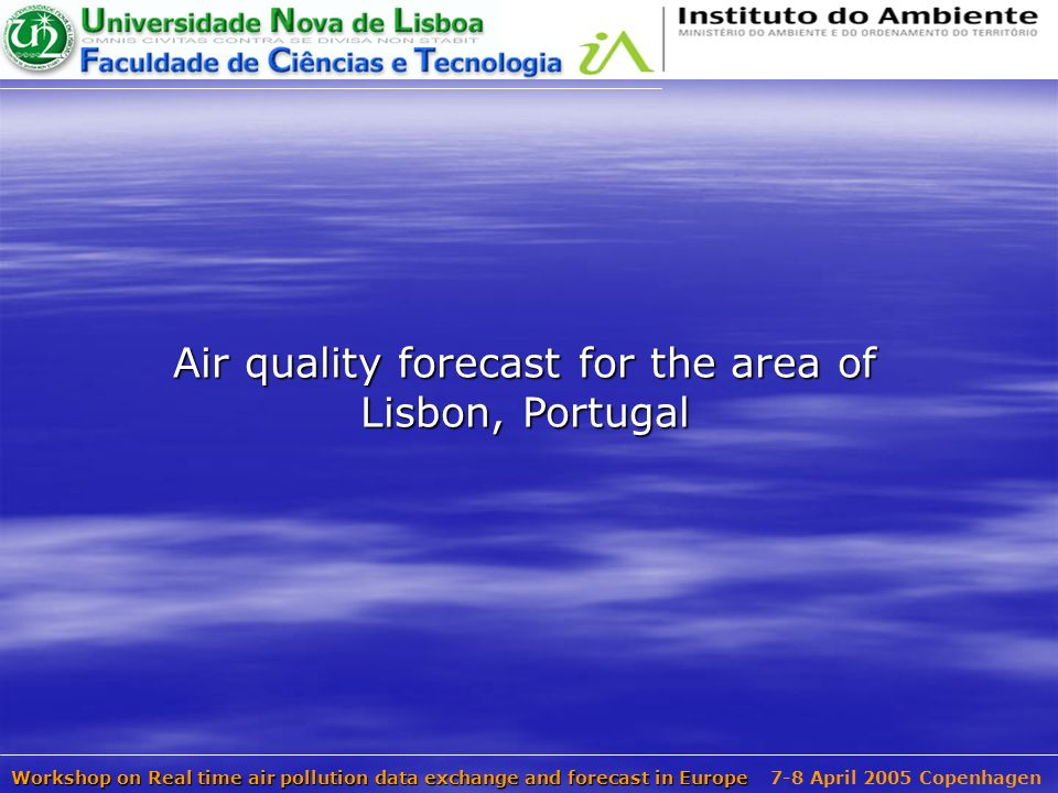 Air quality forecast for the area of Lisbon, Portugal Workshop on Real time air pollution data exchange and forecast in Europe 7-8 April 2005 Copenhagen