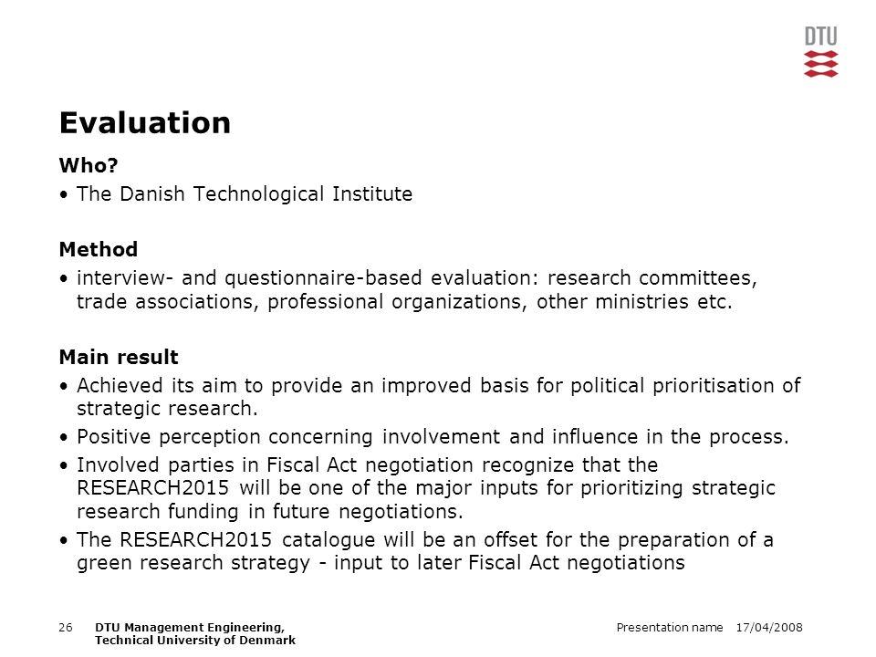 17/04/2008Presentation name26DTU Management Engineering, Technical University of Denmark Evaluation Who? The Danish Technological Institute Method int