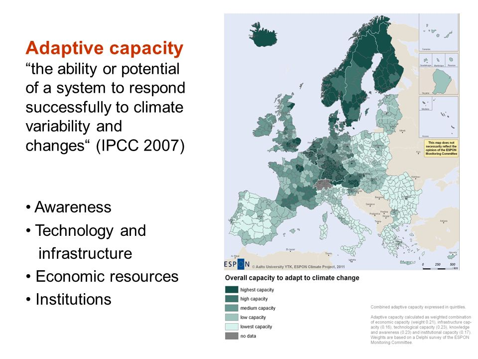 Adaptive capacity the ability or potential of a system to respond successfully to climate variability and changes (IPCC 2007) Awareness Technology and infrastructure Economic resources Institutions