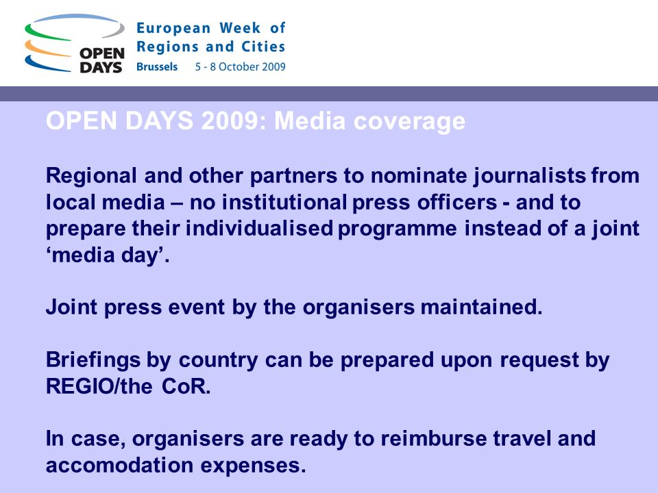 OPEN DAYS 2009: Media coverage Regional and other partners to nominate journalists from local media – no institutional press officers - and to prepare