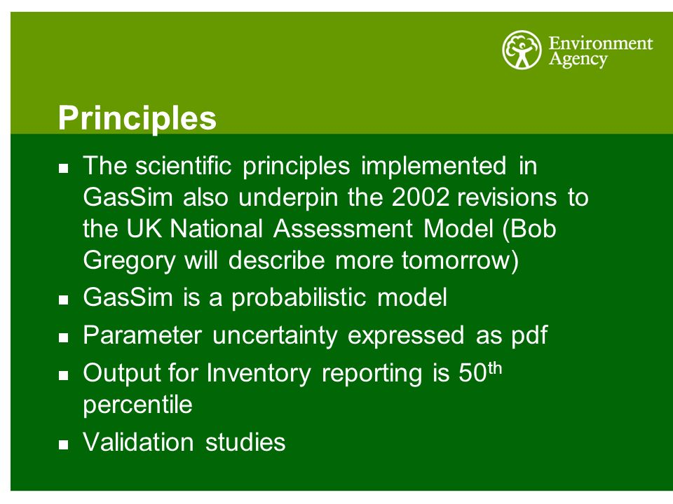 Principles The scientific principles implemented in GasSim also underpin the 2002 revisions to the UK National Assessment Model (Bob Gregory will desc