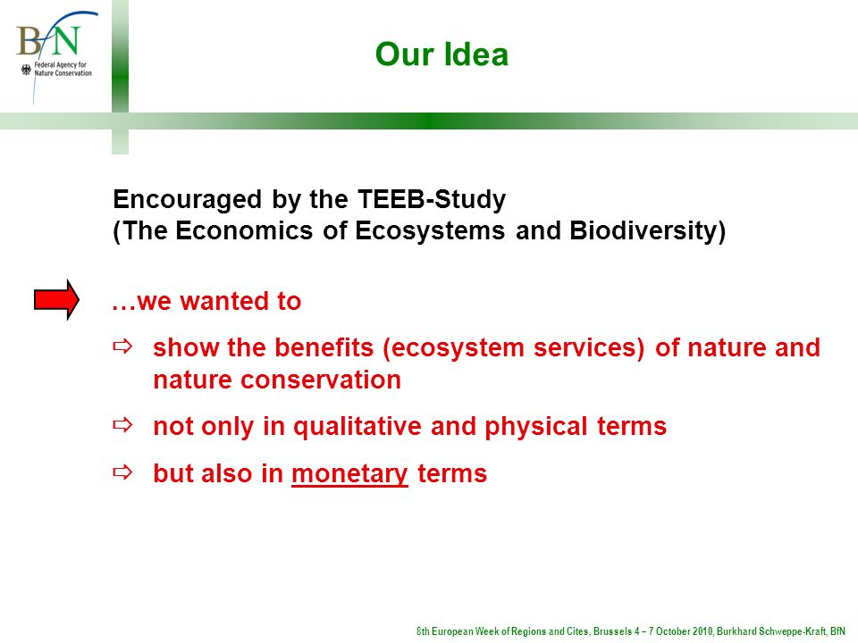 Our Idea …we wanted to show the benefits (ecosystem services) of nature and nature conservation not only in qualitative and physical terms but also in