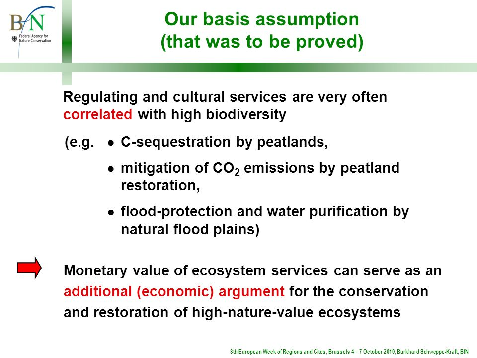 Our basis assumption (that was to be proved) Regulating and cultural services are very often correlated with high biodiversity Monetary value of ecosy