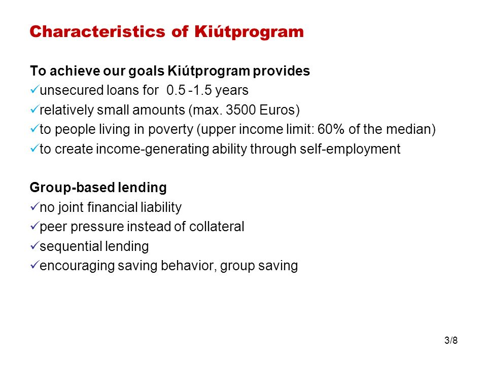 Characteristics of Kiútprogram To achieve our goals Kiútprogram provides unsecured loans for 0.5 -1.5 years relatively small amounts (max.