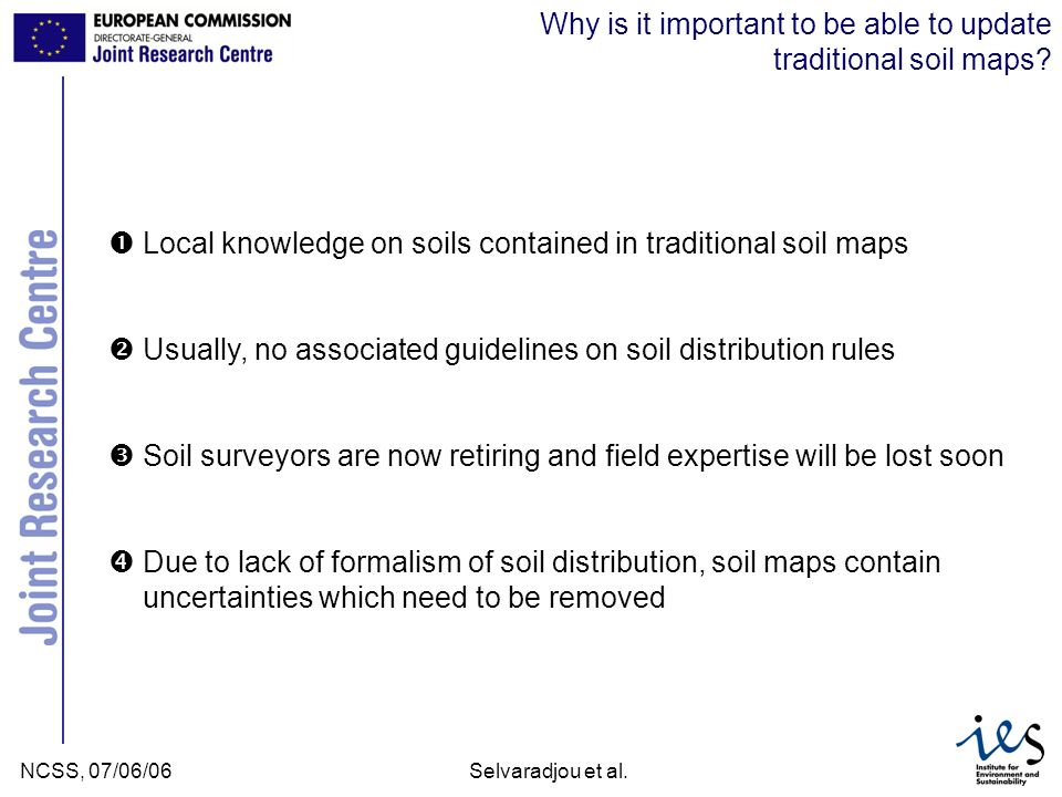 JRC Ispra - IES NCSS, 07/06/06Selvaradjou et al. Why is it important to be able to update traditional soil maps? Local knowledge on soils contained in