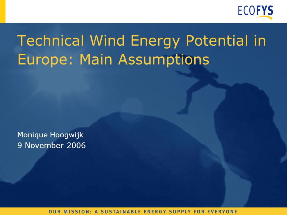Monique Hoogwijk 9 November 2006 Technical Wind Energy Potential in Europe: Main Assumptions