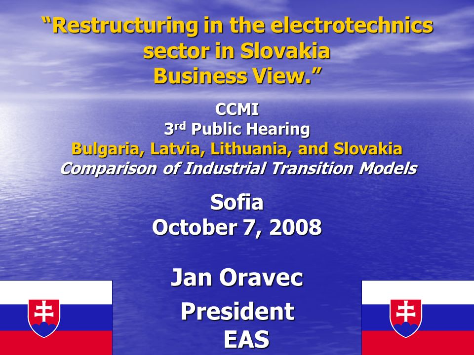 Restructuring in the electrotechnics sector in Slovakia Business View. CCMI 3 rd Public Hearing Bulgaria, Latvia, Lithuania, and Slovakia Comparison o